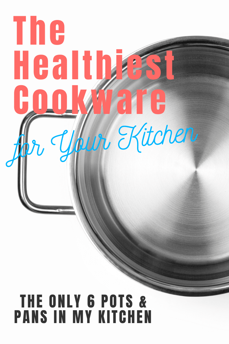 pinterest pin of a stainless steel pot with the words the healthiest cookware for your kitchen and the only 6 pots and pans in my kitchen