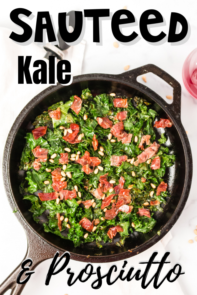 pinterest pin with a top down picture of a cast iron pan that says sauteed kale & prosciutto
