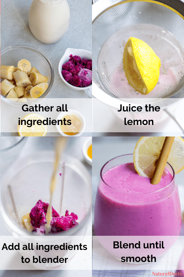 four pictures showing how to make a dragon fruit smoothie. It says Gather all ingredients, juice the lemon, add all ingredients to blender and blend until smooth